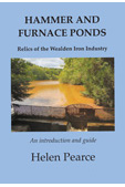 HAMMER AND FURNACE PONDS Relics of the Wealden Iron Industry by Helen Pearce