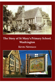 THE STORY OF ST MARY'S PRIMARY SCHOOL, WASHINGTON by Kevin Newman