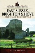 East Sussex, Brighton & Hove: Stone Age to Cold War by Kevin Newman