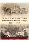 Great War Barcombe – News from a Sussex village 1914-1919 edited by Ian Hilder